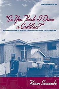 Download So You Think I Drive a Cadillac?: Welfare Recipients' Perspectives on the System and Its Reform (2nd Edition) fb2
